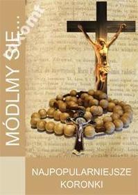 MÓDLMY SIĘ Najpopularniejsze koronki modlitewnik