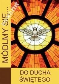 MÓDLMY SIĘ Do Ducha Świętego Duch Trójca zesłanie