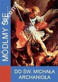 MÓDLMY SIĘ Do Św. Michała Archanioła o uwolnienie