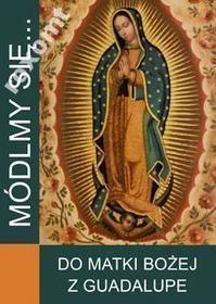 MÓDLMY SIĘ Do Matki Bożej z Guadalupe Maryja nowy