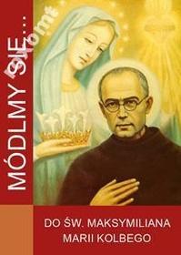 MÓDLMY SIĘ Do św. Maksymiliana Marii Kolbego nowy