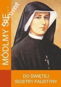 MÓDLMY SIĘ do świętej Siostry Faustyny Kowalskiej
